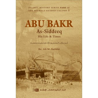 Abu Bakr As-Siddeeq: His Life and Times