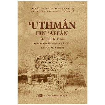 Uthman Ibn Affan: His Life and Times